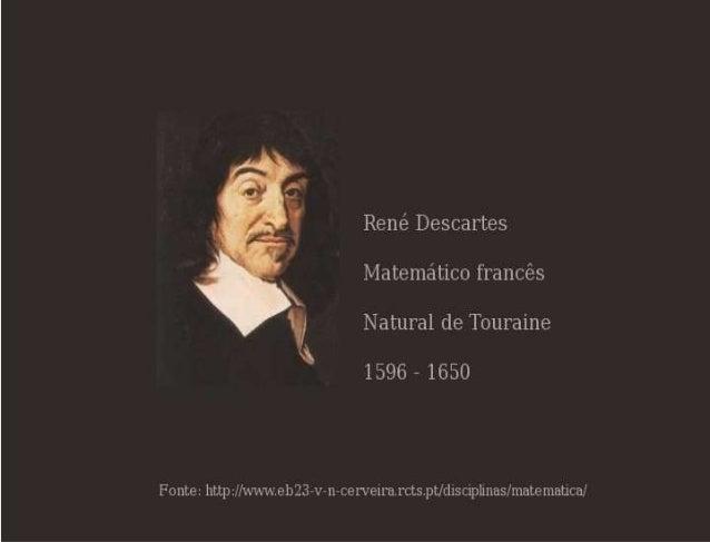 • René Descartes, nascido em 1596 em La Haye - não a cidade dos Países-Baixos, mas um povoado da Touraine, numa família no...