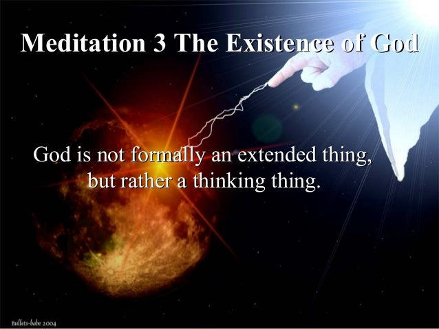 Meditation 5: The Ontological Argument Descartes believed that since the idea of God is perfect, God has to exist, becaus...