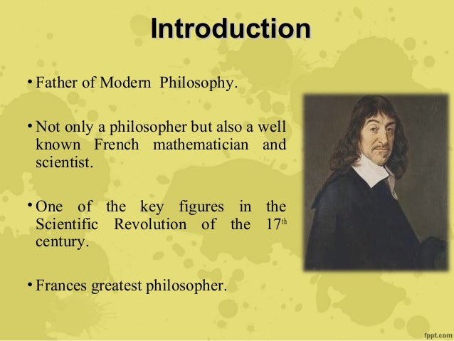 "teachings of rene descartes the father of modern philosophy Descartes's meditations on first philosophy g j mattey winter, 2006 / philosophy 1 the dawn of modern philosophy • ""modern"" philosophy appeared in the first half of the seventeenth century."