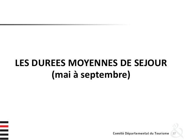 LES DUREES MOYENNES DE SEJOUR (mai à septembre) 37