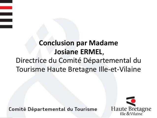 Conclusion par Madame Josiane ERMEL, Directrice du Comité Départemental du Tourisme Haute Bretagne Ille-et-Vilaine