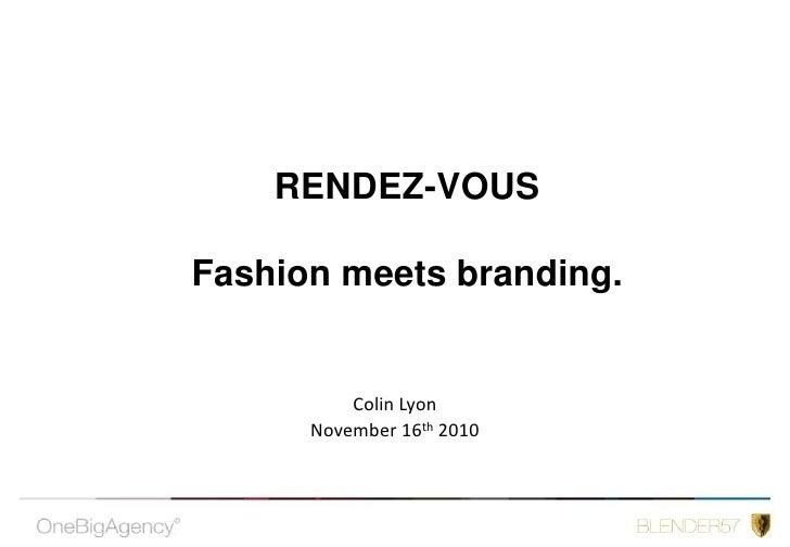 RENDEZ-VOUSFashion meets branding.<br />Colin Lyon <br />November 16th 2010<br />