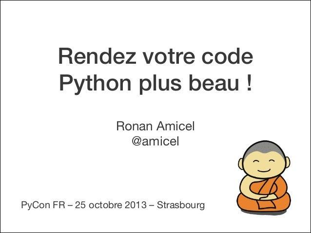 Rendez votre code Python plus beau ! Ronan Amicel @amicel  PyCon FR – 25 octobre 2013 – Strasbourg