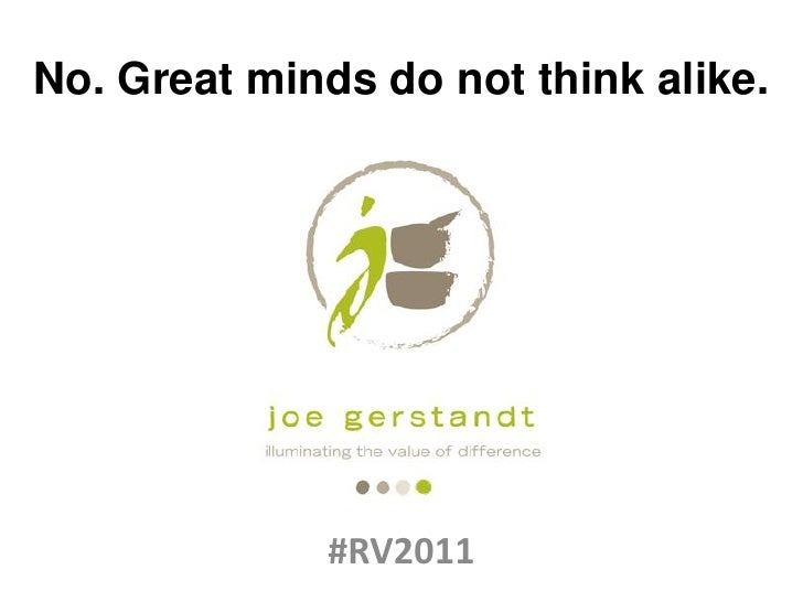No. Great minds do not think alike.              #RV2011