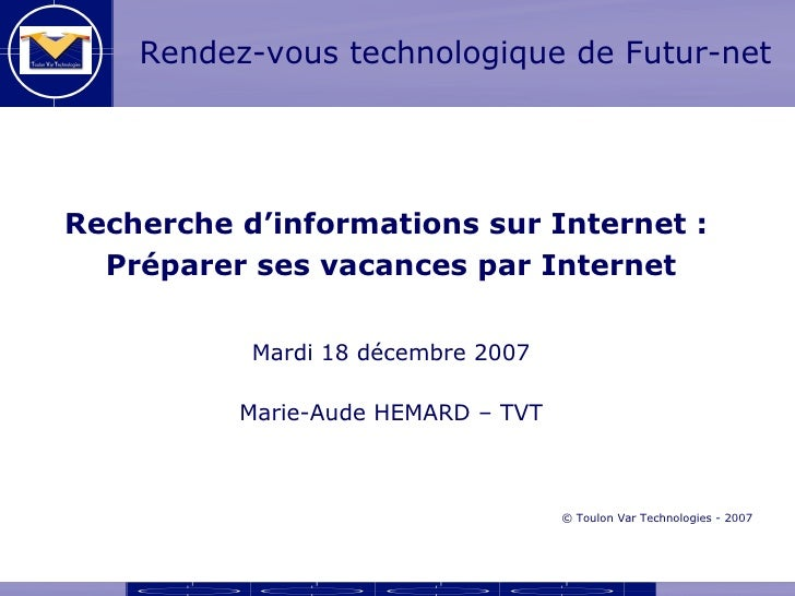 Rendez-vous technologique de Futur-net     Recherche d'informations sur Internet :   Préparer ses vacances par Internet   ...