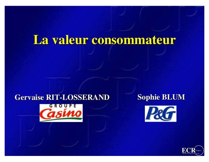 La valeur consommateur    Gervaise RIT-LOSSERAND   Sophie BLUM                                        ECR                 ...