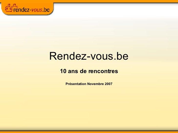 Rendez-vous.be 10 ans de rencontres Présentation Novembre 2007