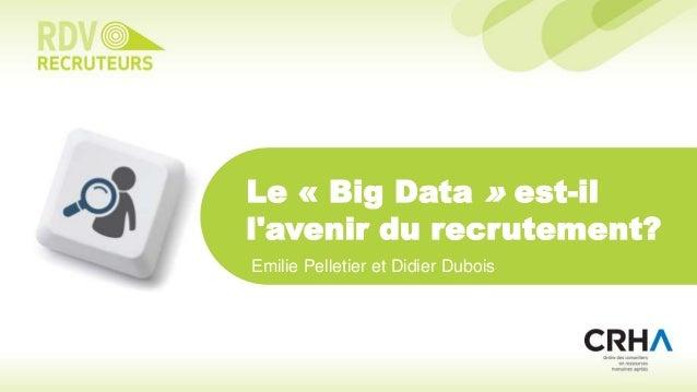 Le « Big Data » est-il l'avenir du recrutement? Emilie Pelletier et Didier Dubois