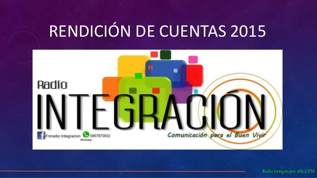 RENDICIÓN DE CUENTAS 2015 Radio Integración 103.3 FM