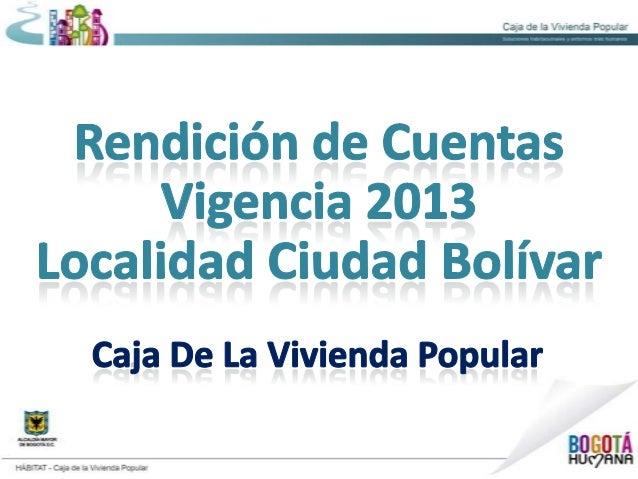 Las actuaciones de la Caja de la Vivienda Popular en la localidad de Ciudad Bolívar durante la vigencia del 2013 se desarr...