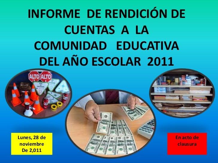 INFORME DE RENDICIÓN DE          CUENTAS A LA     COMUNIDAD EDUCATIVA      DEL AÑO ESCOLAR 2011Lunes, 28 de             En...