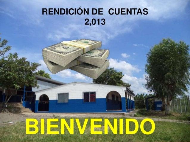 RENDICIÓN DE CUENTAS 2,013 BIENVENIDO