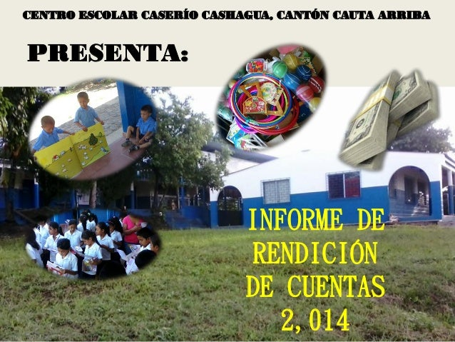 INFORME DE RENDICIÓN  DE CUENTAS 2,014  CENTRO ESCOLAR CASERÍO CASHAGUA, CANTÓN CAUTA ARRIBA  PRESENTA:
