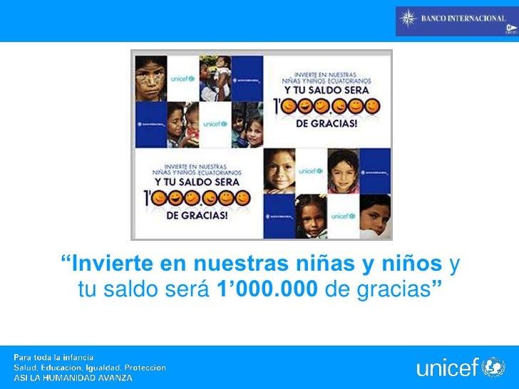 """""""Invierte en nuestras niñas y niños y            tu saldo será 1'000.000 de gracias""""<br />"""