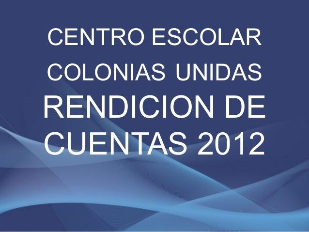 CENTRO ESCOLARCOLONIAS UNIDASRENDICION DECUENTAS 2012