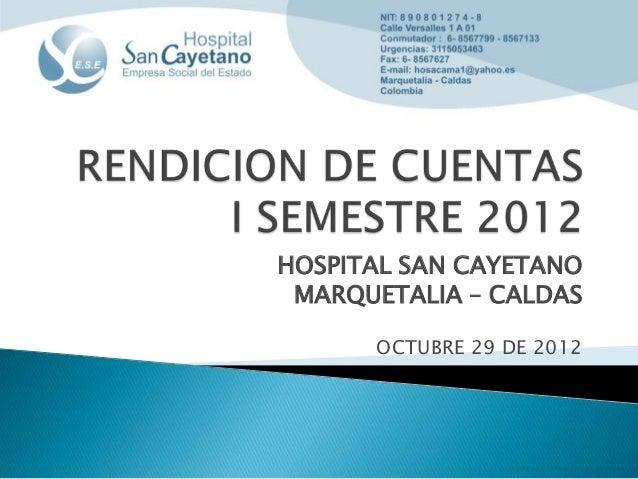 HOSPITAL SAN CAYETANO MARQUETALIA – CALDAS      OCTUBRE 29 DE 2012