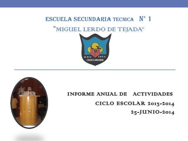 """ESCUELA SECUNDARIA TECNICA N° 1 """"MIGUEL LERDO DE TEJADA"""" INFORME ANUAL DE ACTIVIDADES CICLO ESCOLAR 2013-2014 25-JUNIO-201..."""