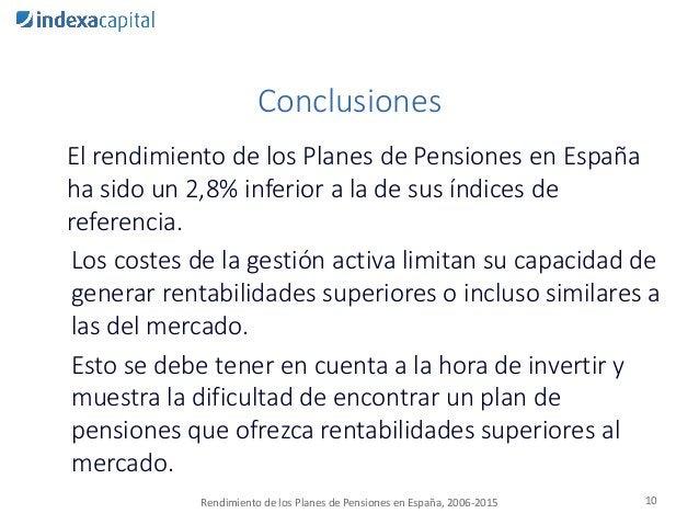 Conclusiones El rendimiento de los Planes de Pensiones en España ha sido un 2,8% inferior a la de sus índices de referenci...