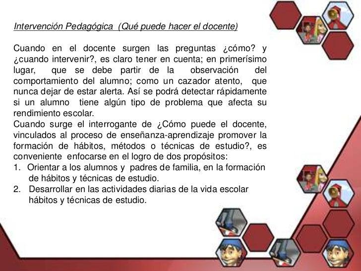 Intervención Pedagógica (Qué puede hacer el docente)Cuando en el docente surgen las preguntas ¿cómo? y¿cuando intervenir?,...