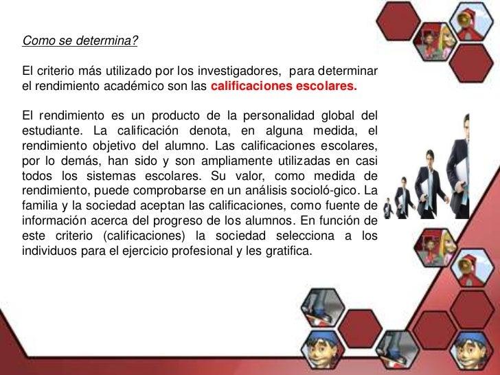 Como se determina?El criterio más utilizado por los investigadores, para determinarel rendimiento académico son las califi...