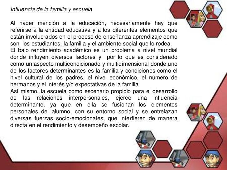 Influencia de la familia y escuelaAl hacer mención a la educación, necesariamente hay quereferirse a la entidad educativa ...