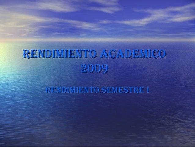 RENDIMIENTO ACADEMICORENDIMIENTO ACADEMICO 20092009 RENDIMIENTO SEMESTRE IRENDIMIENTO SEMESTRE I