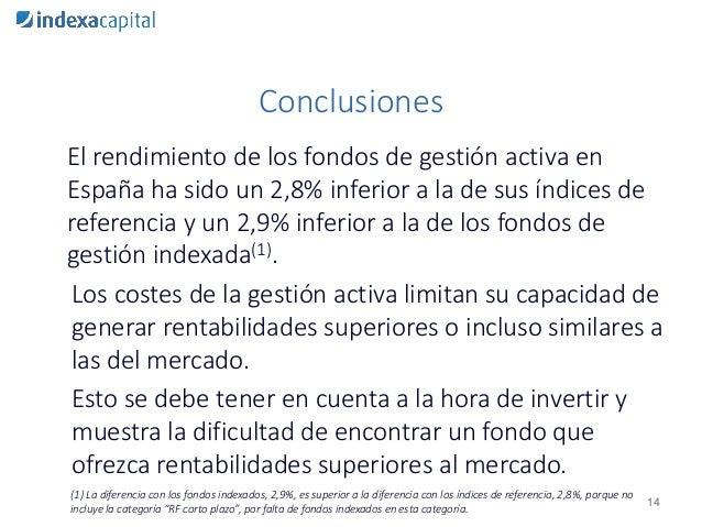 Conclusiones El rendimiento de los fondos de gestión activa en España ha sido un 2,8% inferior a la de sus índices de refe...