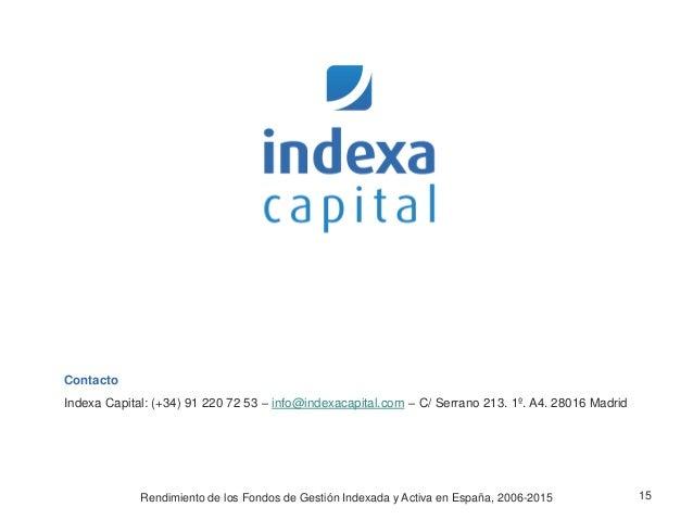 Contacto Indexa Capital: (+34) 91 220 72 53 – info@indexacapital.com – C/ Serrano 213. 1º. A4. 28016 Madrid 15Rendimiento ...