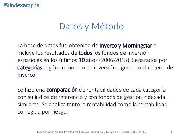 Datos y Método La base de datos fue obtenida de Inverco y Morningstar e incluye los resultados de todos los fondos de inve...