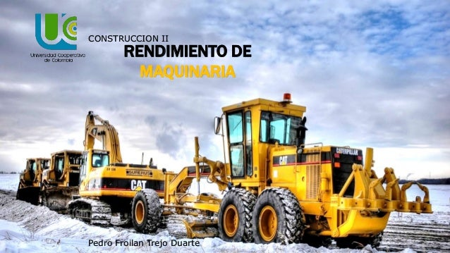 RENDIMIENTO DE MAQUINARIA CONSTRUCCION II Pedro Froilan Trejo Duarte