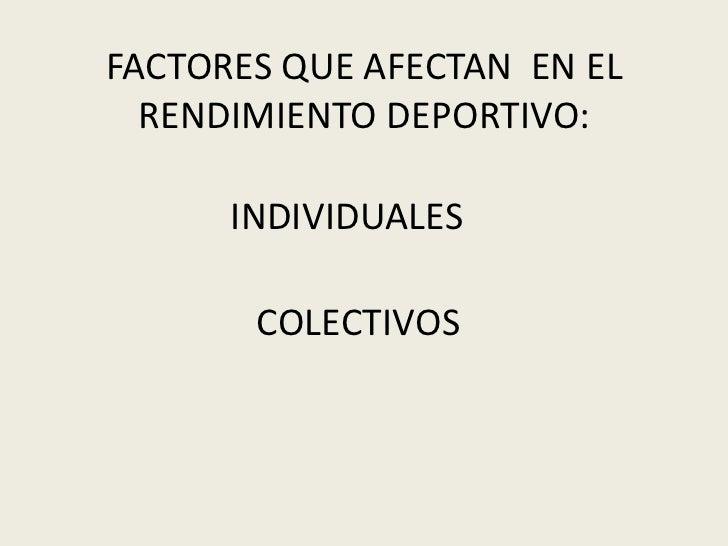 FACTORES QUE AFECTAN  EN EL RENDIMIENTO DEPORTIVO: <br />INDIVIDUALES<br />COLECTIVOS<br />
