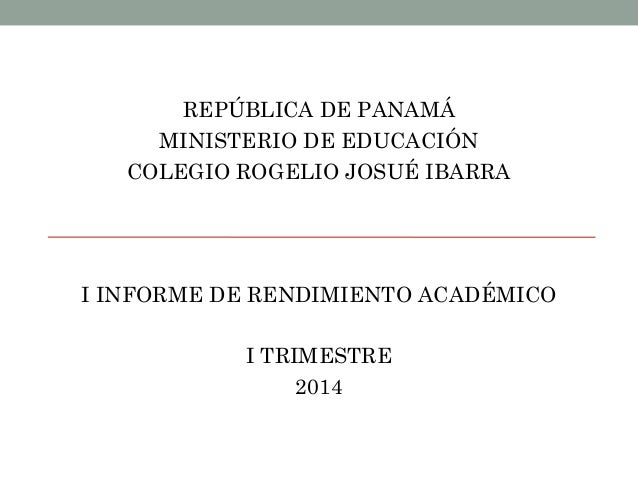 REPÚBLICA DE PANAMÁ MINISTERIO DE EDUCACIÓN COLEGIO ROGELIO JOSUÉ IBARRA I INFORME DE RENDIMIENTO ACADÉMICO I TRIMESTRE 20...