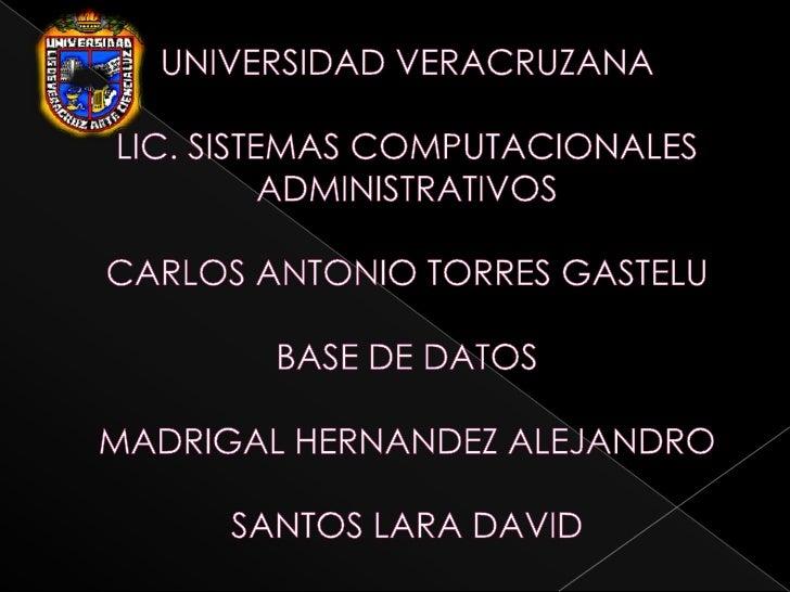 UNIVERSIDAD VERACRUZANALIC. SISTEMAS COMPUTACIONALES ADMINISTRATIVOSCARLOS ANTONIO TORRES GASTELUBASE DE DATOSMADRIGAL HER...