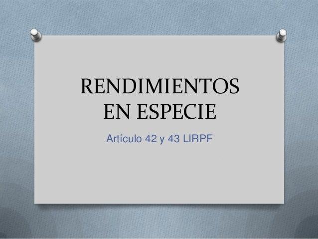 RENDIMIENTOS EN ESPECIE Artículo 42 y 43 LIRPF