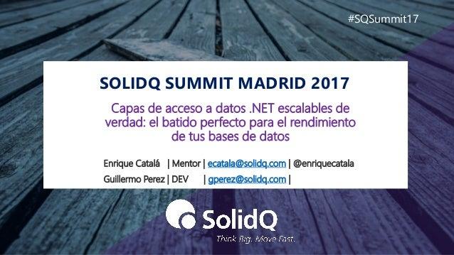 SOLIDQ SUMMIT MADRID 2017 #SQSummit17 Enrique Catalá   Mentor   ecatala@solidq.com   @enriquecatala Guillermo Perez   DEV ...