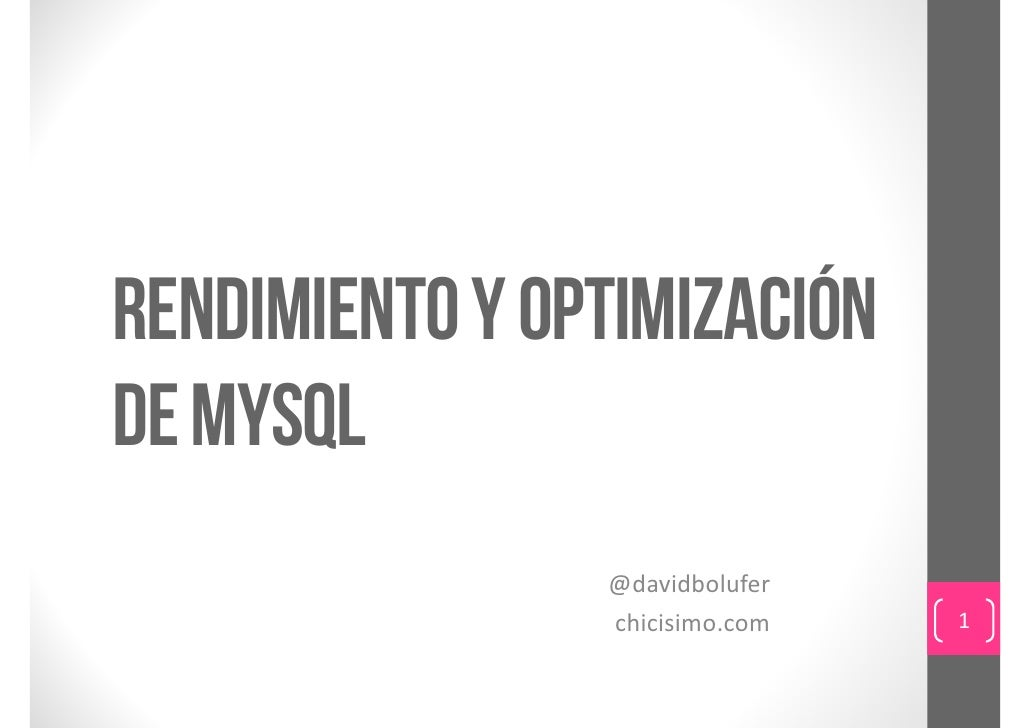 Rendimiento y optimizaciónde MySQL                @davidbolufer                chicisimo.com   1