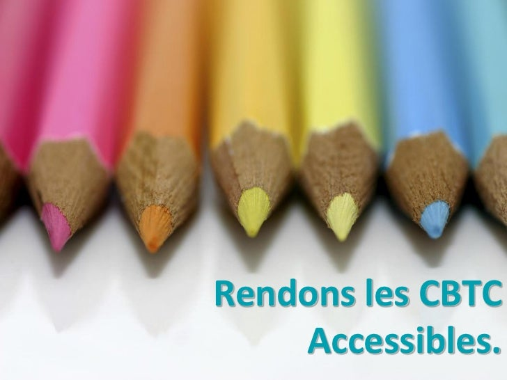 Rendons les CBTC    Accessibles.