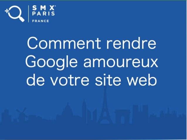 1 SMX PARIS 8 ET 9 JUIN 2015 Comment rendre Google amoureux de votre site web? How to make Google fall in love with your w...