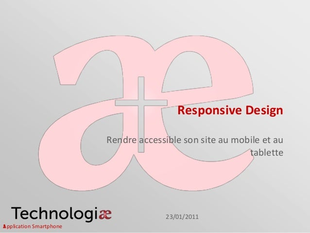 Responsive Design Rendre accessible son site au mobile et au tablette 23/01/2011 Application Smartphone1