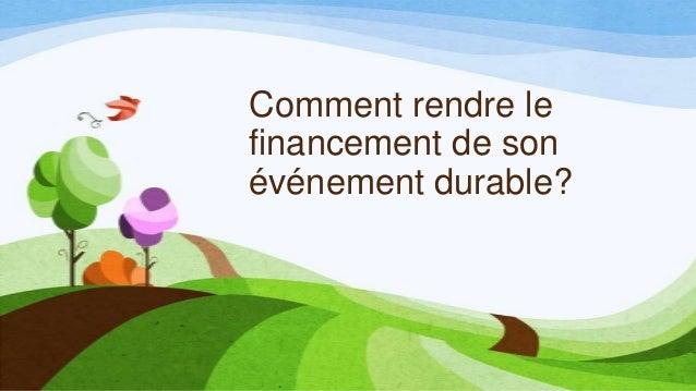 Comment rendre lefinancement de sonévénement durable?