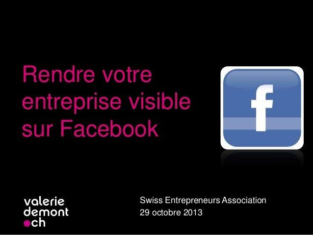 Rendre votre entreprise visible sur Facebook Swiss Entrepreneurs Association 29 octobre 2013