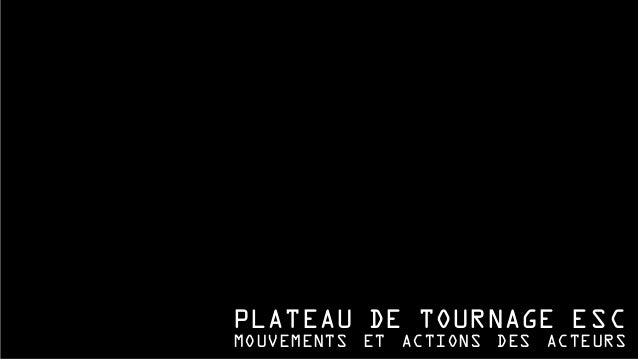 PLATEAU DE TOURNAGE ESC MOUVEMENTS ET ACTIONS DES ACTEURS