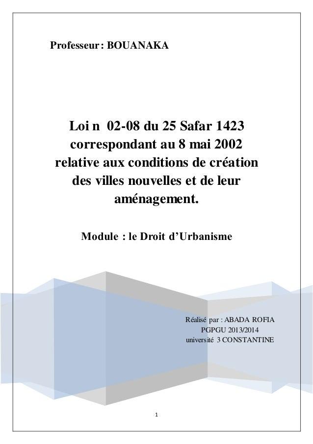 1 Professeur: BOUANAKA Réalisé par : ABADA ROFIA PGPGU 2013/2014 université 3 CONSTANTINE Loi n 02-08 du 25 Safar 1423 cor...