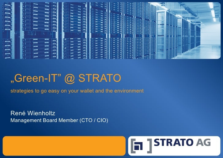 """"""" Green-IT"""" @ STRATO strategies to go easy on your wallet and the environment Ren é Wienholtz Management Board Member (CTO..."""