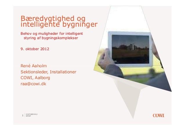 Bæredygtighed ogintelligente bygningerBehov og muligheder for intelligent styring af bygningskomplekser9. oktober 2012René...