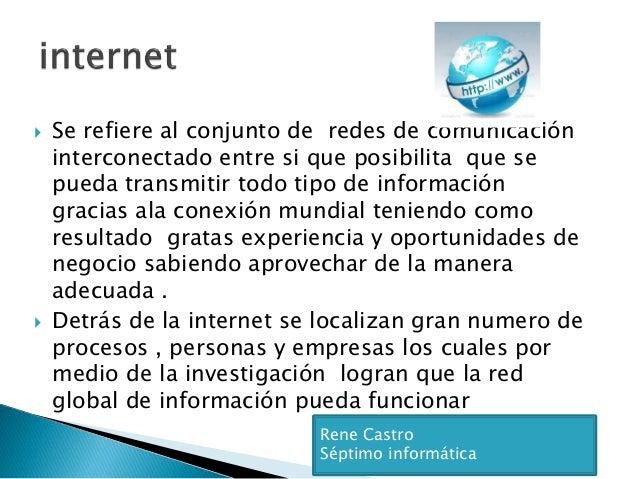  Se refiere al conjunto de redes de comunicación interconectado entre si que posibilita que se pueda transmitir todo tipo...
