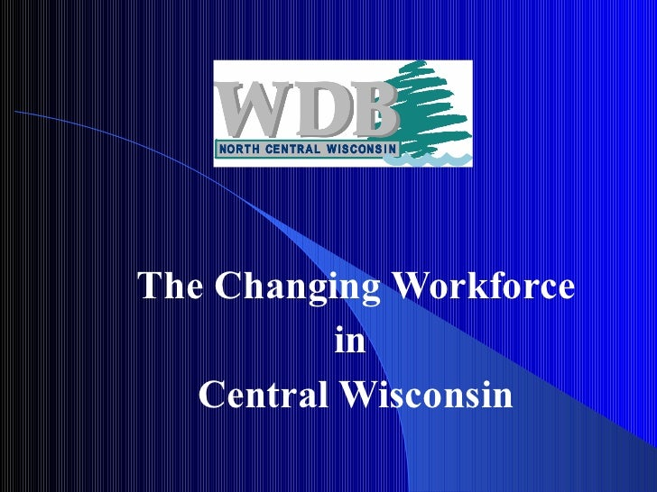 The Changing Workforce  in  Central Wisconsin