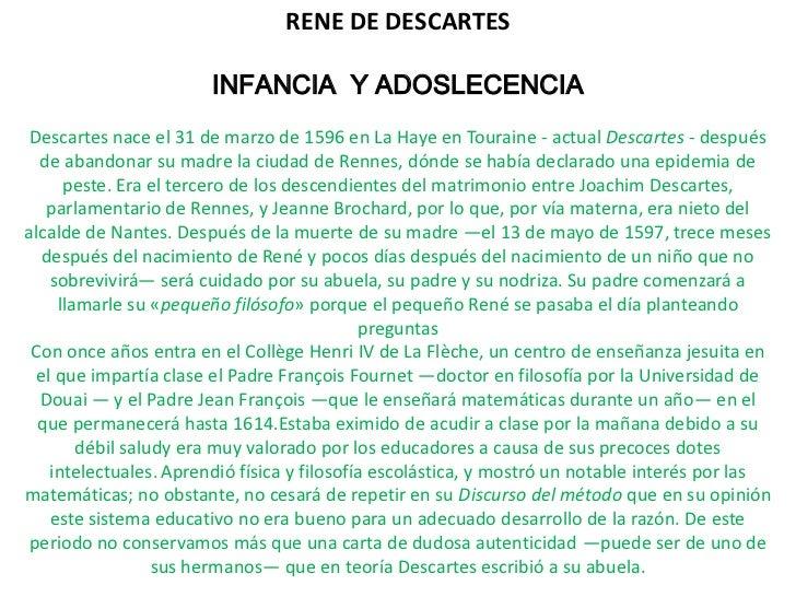 RENE DE DESCARTES                       INFANCIA Y ADOSLECENCIA Descartes nace el 31 de marzo de 1596 en La Haye en Tourai...