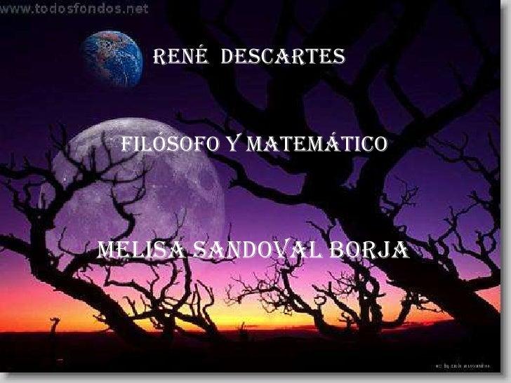 René  descartes <br />Filósofo y matemático<br />melisa Sandoval Borja<br />