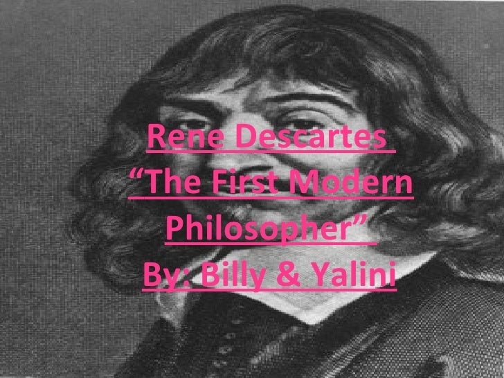 "Rene Descartes  "" The First Modern Philosopher""  By: Billy & Yalini"